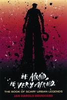 Be Afraid  Be Very Afraid  The Book of Scary Urban Legends PDF