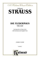 Die Fledermaus (The Bat), An Operetta in Three Acts: Chorus/Choral Score with German and English Text