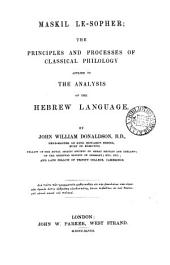 Maskil-le-Sopher: the principles and processes of classical philology applied to the analysis of the Hebrew language