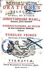M. TULLII CICERONIS ORATIONES SELECTAE.: TOMULUS PRIMUS, Volume 1