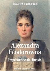 Alexandra-Féodorowna: Impératrice de Russie