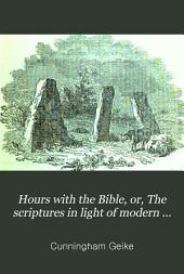 Hours with the Bible, Or, The Scriptures in Light of Modern Discovery and Knowledge: Volumes 3-4