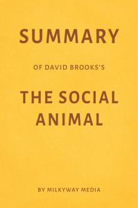 Summary of David Brooks   s The Social Animal by Milkyway Media PDF