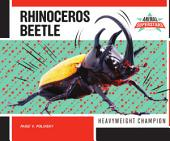 Rhinoceros Beetle: Heavyweight Champion