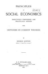 Principles of Social Economics: Inductively Considered and Practically Applied, with Criticisms on Correct Theories