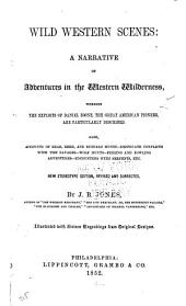 Wild Western Scenes: A Narrative of Adventures in the Western Wilderness, Wherein the Exploits of Daniel Boone, the Great American Pioneer, are Particularly Described : Also, Accounts of Bear, Deer, and Buffalo Hunts, Desperate Conflicts with the Savages, Wolf Hunts, Fishing and Fowling Adventures, Encounters with Serpents, Etc