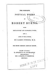 The Complete Poetical Works of Robert Burns: With Explanatory and Glossarial Notes; and a Life of the Author
