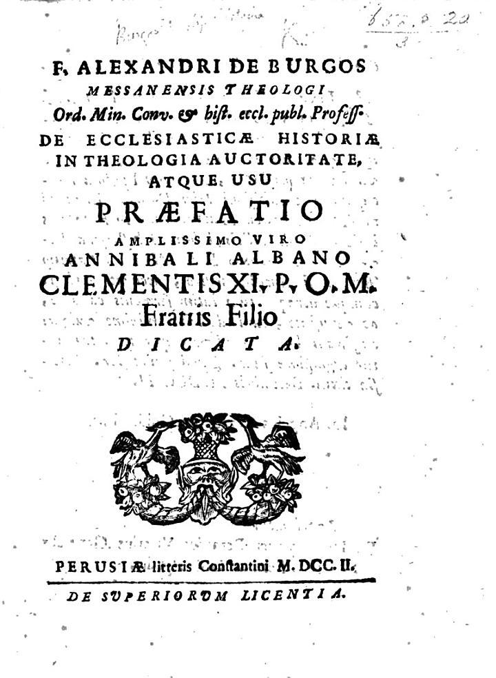 F. Alexandri de Burgos ... De ecclesiasticæ historiæ in theologia auctoritate atque usu præfatio, etc