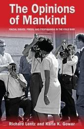 The Opinions of Mankind: Racial Issues, Press, and Progaganda in the Cold War