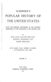Scribner's Popular History of the United States: Volume 4