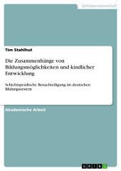 Die Zusammenhänge von Bildungsmöglichkeiten und kindlicher Entwicklung: Schichtspezifische Benachteiligung im deutschen Bildungssystem