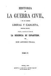 Historia de la guerra civil, y de los partidos liberal y carlista: Volumen 4