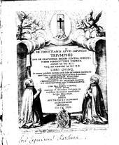 De Christianis Apud Iaponios Triumphis Sive De Gravissima Ibidem Contra Christi Fidem Persecutione Exorta Anno M DC XII Usq. Ad Annum M DC XX.: Libri Quinq. ...