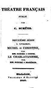 Michel et Christine, (comédie-vaudeville.): Par Scribe et Dupin. Le charlatanisme, par Scribe et Mazères