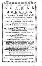 An Answer to the Queries, contained in a Letter to Dr. Shebbeare ... Together with animadversions on two speeches ... The first pronounced by the Right Hon. Thomas Townshend ... The second by the Right Learned Counsellor Lee, etc