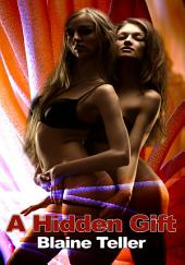 A Hidden Gift : Paranormal Lesbian Erotica: (Adults Only Erotica)