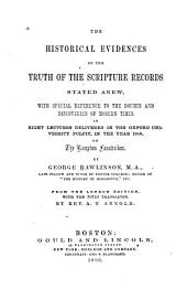 The historical evidences of the truth of the Scripture records stated anew: with special reference to the doubts and discoveries of modern times : in eight lectures