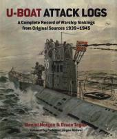 U-Boat Attack Logs: A Complete Record of Warship Sinkings from Original Sources 1939-1945