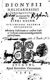 Dionysii Halicarnassei Antiquitatum, siue Originum Romanarum, libri decem, Sigismundo Gelenio interprete. Adiecimus vndecimum ex versione Lapi: ac indicem rerum notatu dignarum locupletissimum