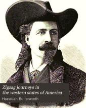 Zigzag Journeys in the Western States of America: The Atlantic to the Pacific. A Summer Trip of the Zigzag Club from Boston to the Golden Gate