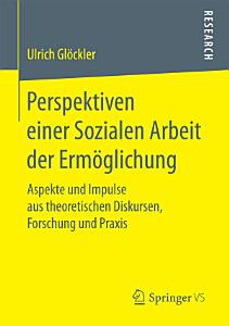 Perspektiven einer Sozialen Arbeit der Erm  glichung PDF
