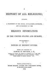 A history of all religions: containing a statement of the origin development, doctrines, and government of the religious denominations, with biographical notices of eminent divines