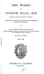 The Works of Joseph Hall: Miscellaneous works; Poetical works: Appendix; indices, etc