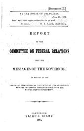 Report of the Committee on Federal Relations Upon the Messages of the Governor: In Regard to the Arbitrary Proceedings of the United States Authorities, and the Governor's Correspondence with the United States Government