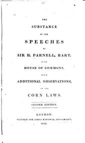 The Substance of the Speeches of Sir H. Parnell, Bart., in the House of Commons, with Additional Observations, on the Corn Laws