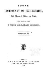 Spons' Dictionary of Engineering, Civil, Mechanical, Military, and Naval: With Technical Terms in French, German, Italian, and Spanish, Volume 5