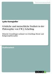 Göttliche und menschliche Freiheit in der Philosophie von F. W. J. Schelling: Ethische Grundfragen anhand von Schellings Moral- und Religionsphilosophie