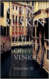 The Stones of Venice: Volume 3