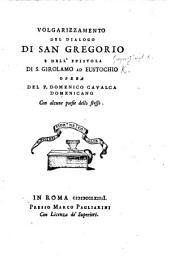 Volgarizzamento del Dialogo di San Gregorio e dell'Epistola di S. Girolamo ad Eustochio, opera del P. D. Cavalca, etc. [Edited by G. G. Bottari.]