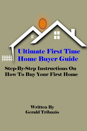 Ultimate First Time Home Buyer Guide