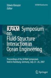 IUTAM Symposium on Fluid-Structure Interaction in Ocean Engineering: Proceedings of the IUTAM Symposium held in Hamburg, Germany, July 23-26, 2007