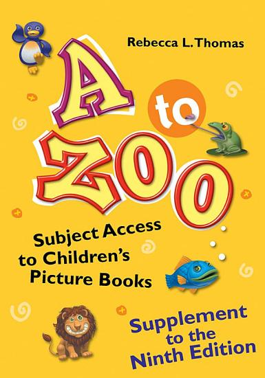 A to Zoo  Supplement to the Ninth Edition  Subject Access to Children s Picture Books  9th Edition PDF