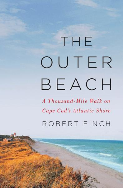 Download The Outer Beach  A Thousand Mile Walk on Cape Cod s Atlantic Shore Book