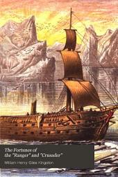 """The Fortunes of the """"Ranger"""" and """"Crusader"""": A Tale of Two Ships, and the Adventures of Their Passengers and Crews"""