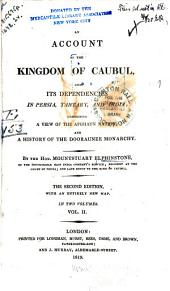 An Account of the Kingdom of Caubul, and Its Dependencies in Persia, Tartary, and India: Comprising a View of the Afghaun Nation, and a History of the Dooraunee Monarchy, Volume 2