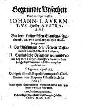 Gegründte Vrsachen Vmb welcher willen Iohann-Lavrentivs Holler Avstrasivs Von dem Lutherischen Glaubens-Jrrthumb, ab- vnd zur Catholischen Warheit getretten