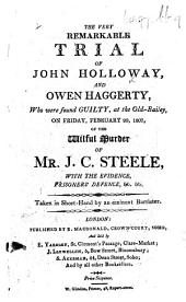 The Very Remarkable Trial of John Holloway and Owen Haggerty, who Were Found Guilty ... of the Wilful Murder of Mr. J. C. Steele, Etc. (The Trial of Elizabeth Godfrey.-Coroner's Inquest at St. Bartholomew's Hospital on Tuesday, February 24, 1807.).