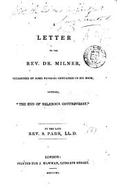 A letter to the rev. dr. Milner, occasioned by some passages contained in his book, entitled, 'The end of religious controversy'.