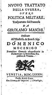 Nuouo trattato della guerra, ouero politica militare. Trasportato dal francese da Girolamo Maschi ..