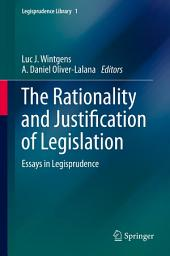 The Rationality and Justification of Legislation: Essays in Legisprudence