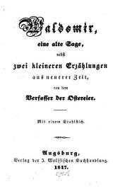 Waldomir, eine alte Sage, nebst zwei kleineren Erzählungen aus neuerer Zeit von dem Verfasser der Ostereier: Mit einem Stahlstich