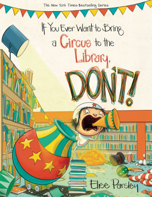 If You Ever Want to Bring a Circus to the Library  Don t