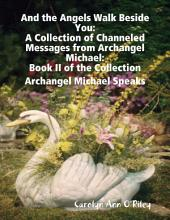 And the Angels Walk Beside You: A Collection of Channeled Messages from Archangel Michael:Book II of the Collection Archangel Michael Speaks