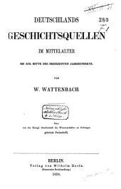 Deutschlands Geschichtsquellen im Mittelalter: Bis zur Mitte des dreizehnten Jahrhunderts, Band 1