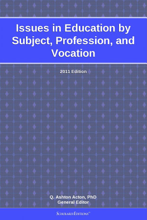 Issues in Education by Subject  Profession  and Vocation  2011 Edition PDF