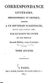 Correspondance littéraire, philosophique et critique: adressée à un souverain d'Allemagne, depuis 1753 jusqu'en 1769, Partie2,Volume2